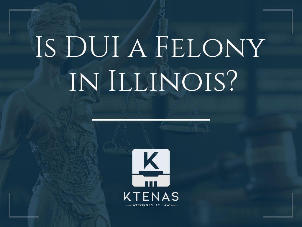 is DUI a felony in Illinois?